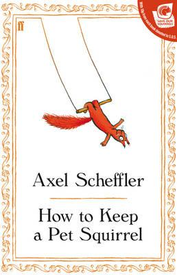 How to Keep a Pet Squirrel By Scheffler, Axel